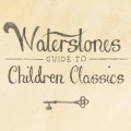 Waterstones Guide to Children Classics