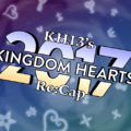 KH13's 2017 Kingdom Hearts Re:CAP