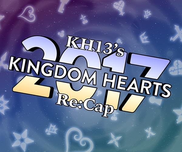 KH13's 2017 Kingdom Hearts Re:CAP